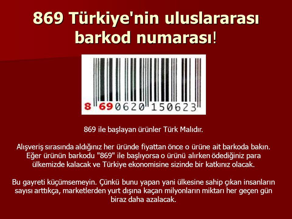 869 Türkiye'nin uluslararası barkod numarası! 869 ile başlayan ürünler Türk Malıdır. Alışveriş sırasında aldığınız her üründe fiyattan önce o ürüne ai