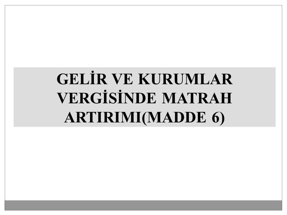 GELİR VE KURUMLAR VERGİSİNDE MATRAH ARTIRIMI(MADDE 6)