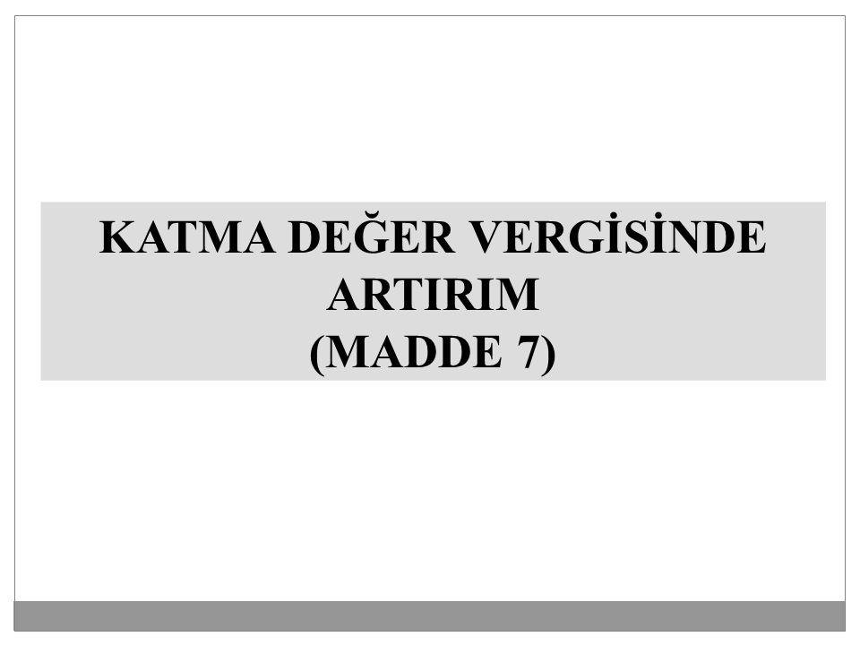 KATMA DEĞER VERGİSİNDE ARTIRIM (MADDE 7)