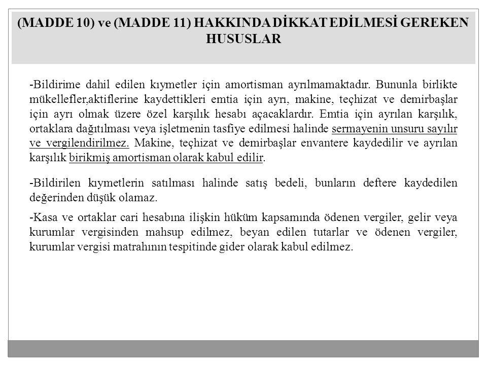 (MADDE 10) ve (MADDE 11) HAKKINDA DİKKAT EDİLMESİ GEREKEN HUSUSLAR -Bildirime dahil edilen kıymetler için amortisman ayrılmamaktadır.