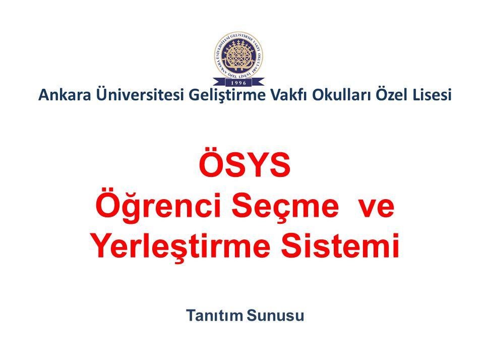 ÖSYS Öğrenci Seçme ve Yerleştirme Sistemi Tanıtım Sunusu Ankara Üniversitesi Geliştirme Vakfı Okulları Özel Lisesi