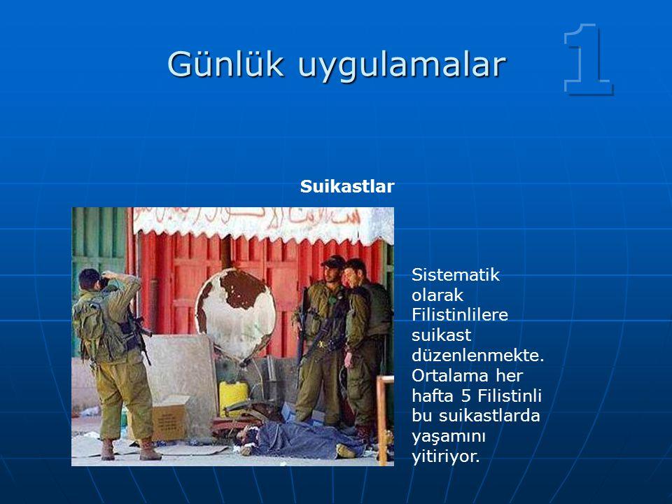 Günlük uygulamalar Suikastlar Sistematik olarak Filistinlilere suikast düzenlenmekte. Ortalama her hafta 5 Filistinli bu suikastlarda yaşamını yitiriy