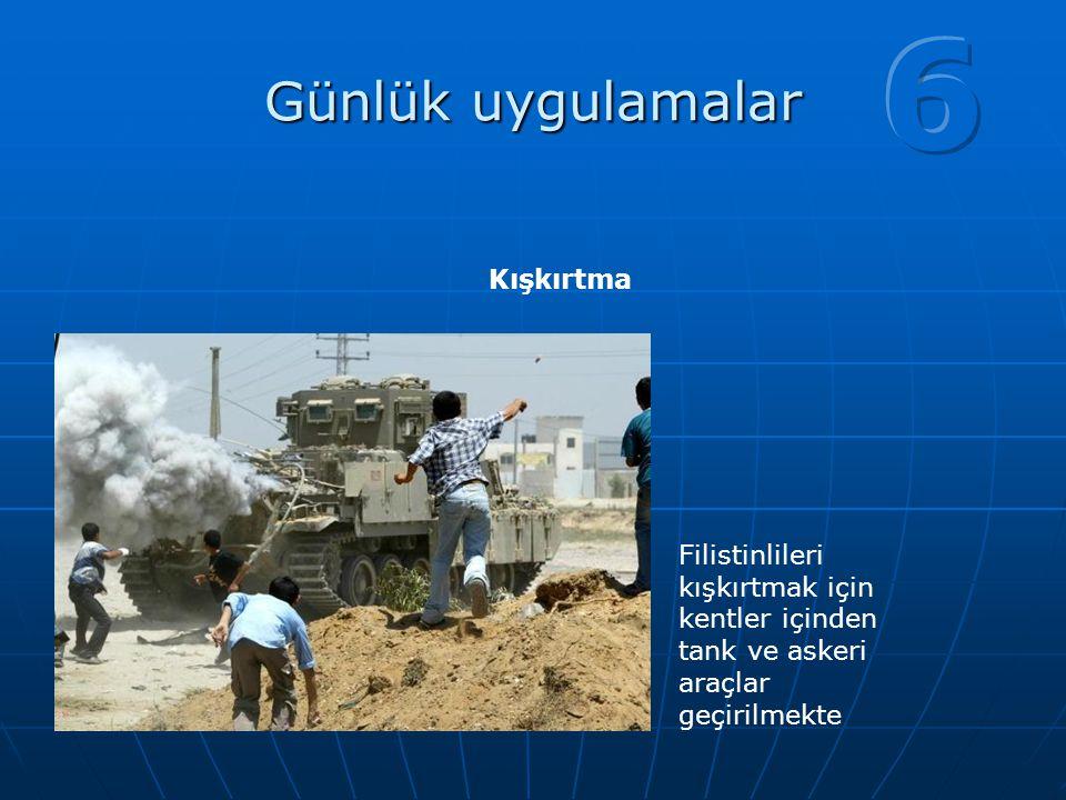 Günlük uygulamalar Kışkırtma Filistinlileri kışkırtmak için kentler içinden tank ve askeri araçlar geçirilmekte