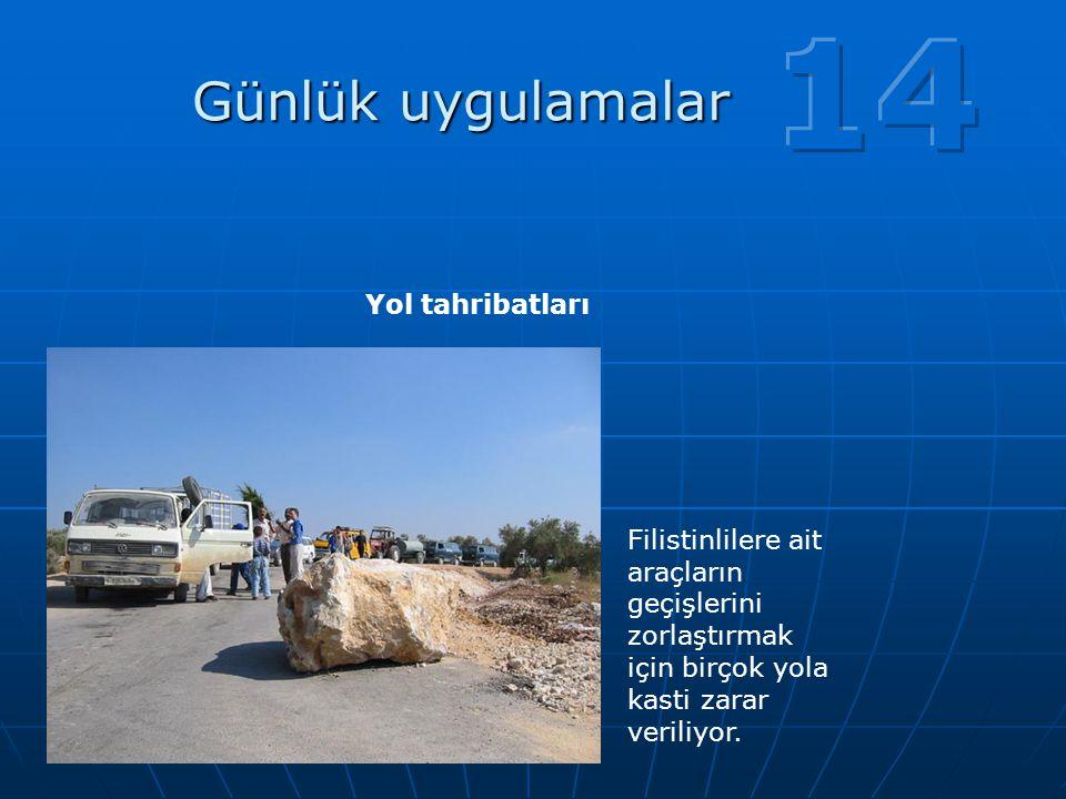 Günlük uygulamalar Filistinlilere ait araçların geçişlerini zorlaştırmak için birçok yola kasti zarar veriliyor. Yol tahribatları