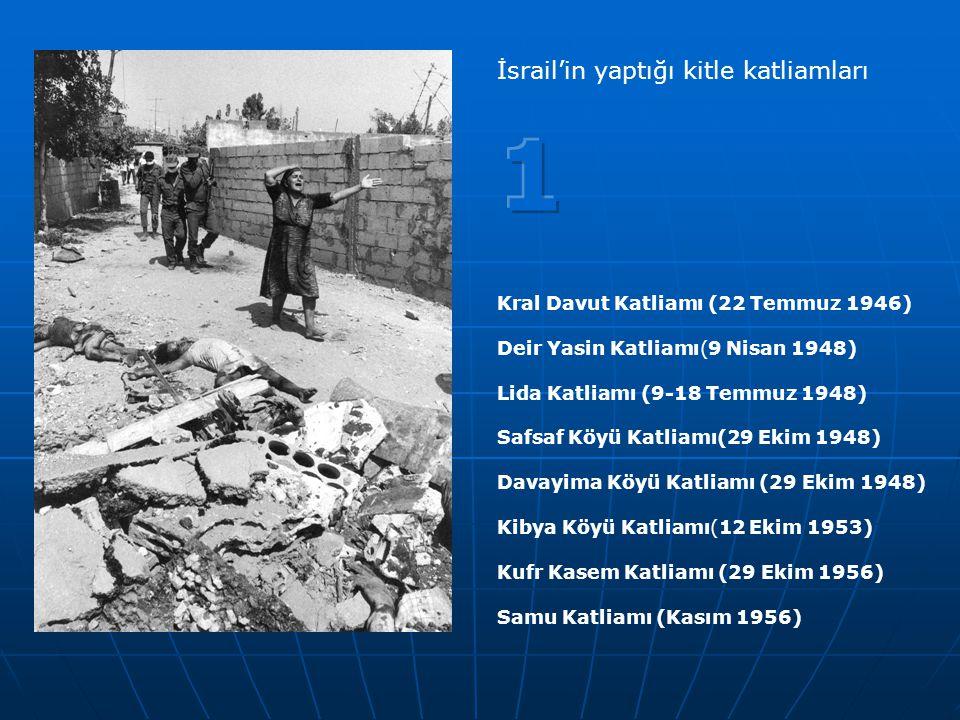 Kral Davut Katliamı (22 Temmuz 1946) Deir Yasin Katliamı(9 Nisan 1948) Lida Katliamı (9-18 Temmuz 1948) Safsaf Köyü Katliamı(29 Ekim 1948) Davayima Kö