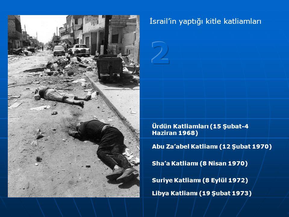 Ürdün Katliamları (15 Şubat-4 Haziran 1968) Abu Za'abel Katliamı (12 Şubat 1970) Sha'a Katliamı (8 Nisan 1970) Suriye Katliamı (8 Eylül 1972) Libya Ka