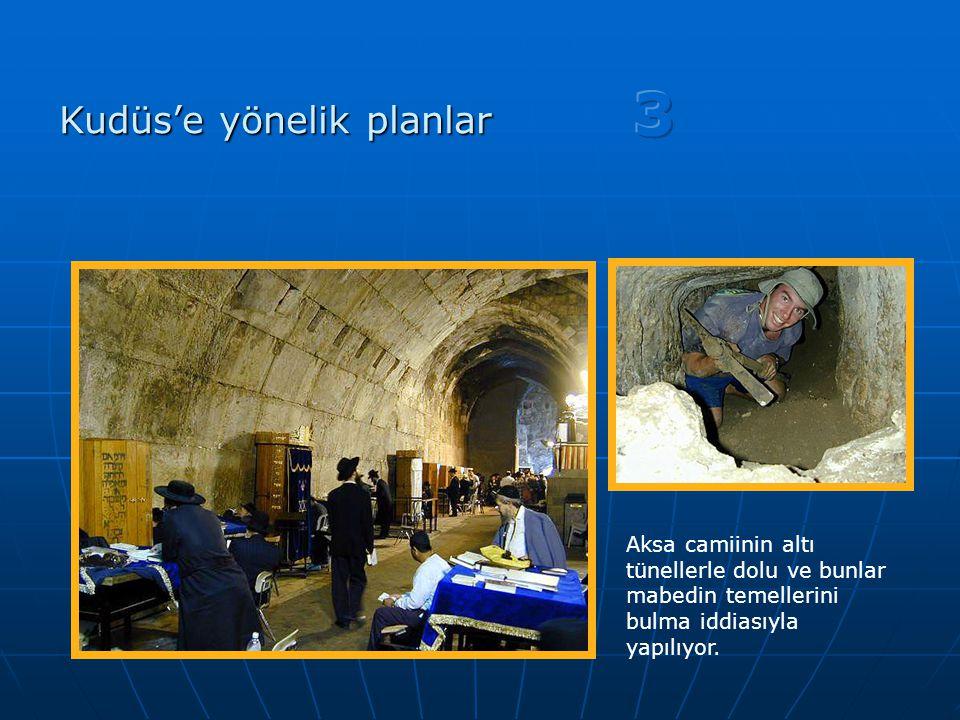 Kudüs'e yönelik planlar Aksa camiinin altı tünellerle dolu ve bunlar mabedin temellerini bulma iddiasıyla yapılıyor.