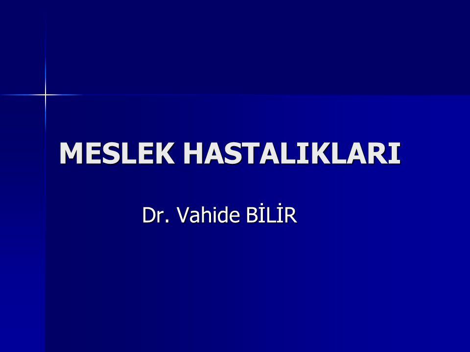 MESLEK HASTALIKLARI Dr. Vahide BİLİR