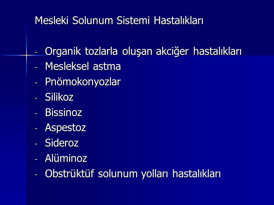 Mesleki Solunum Sistemi Hastalıkları - Organik tozlarla oluşan akciğer hastalıkları - Mesleksel astma - Pnömokonyozlar - Silikoz - Bissinoz - Aspestoz