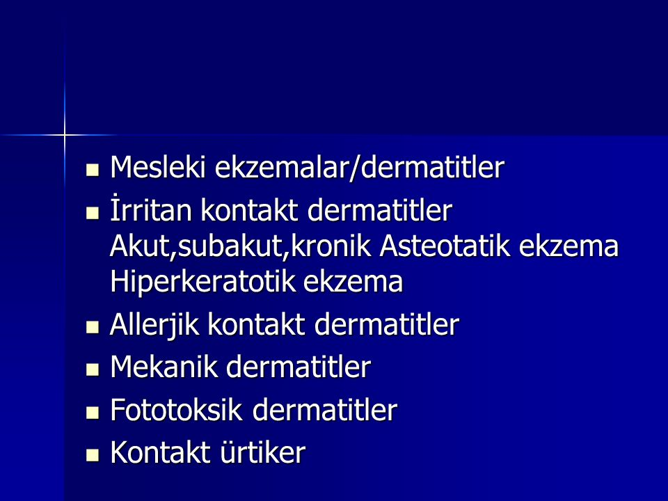  Mesleki ekzemalar/dermatitler  İrritan kontakt dermatitler Akut,subakut,kronik Asteotatik ekzema Hiperkeratotik ekzema  Allerjik kontakt dermatitl