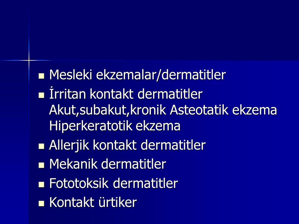  Mesleki ekzemalar/dermatitler  İrritan kontakt dermatitler Akut,subakut,kronik Asteotatik ekzema Hiperkeratotik ekzema  Allerjik kontakt dermatitler  Mekanik dermatitler  Fototoksik dermatitler  Kontakt ürtiker