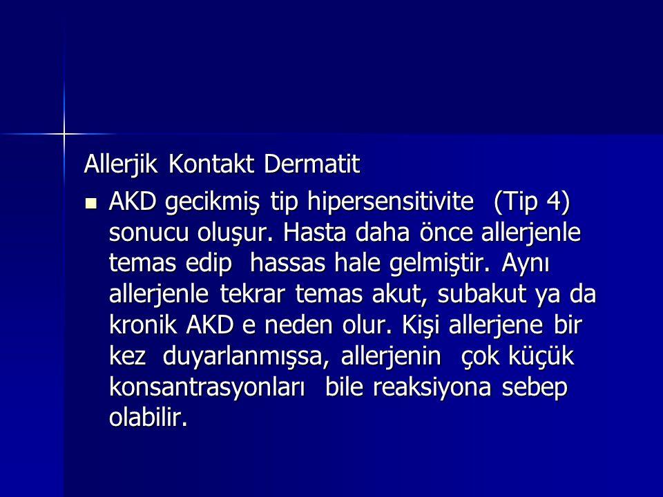 Allerjik Kontakt Dermatit  AKD gecikmiş tip hipersensitivite (Tip 4) sonucu oluşur. Hasta daha önce allerjenle temas edip hassas hale gelmiştir. Aynı