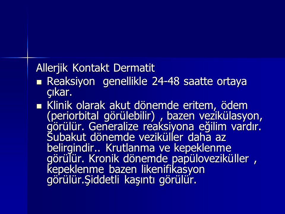 Allerjik Kontakt Dermatit  Reaksiyon genellikle 24-48 saatte ortaya çıkar.