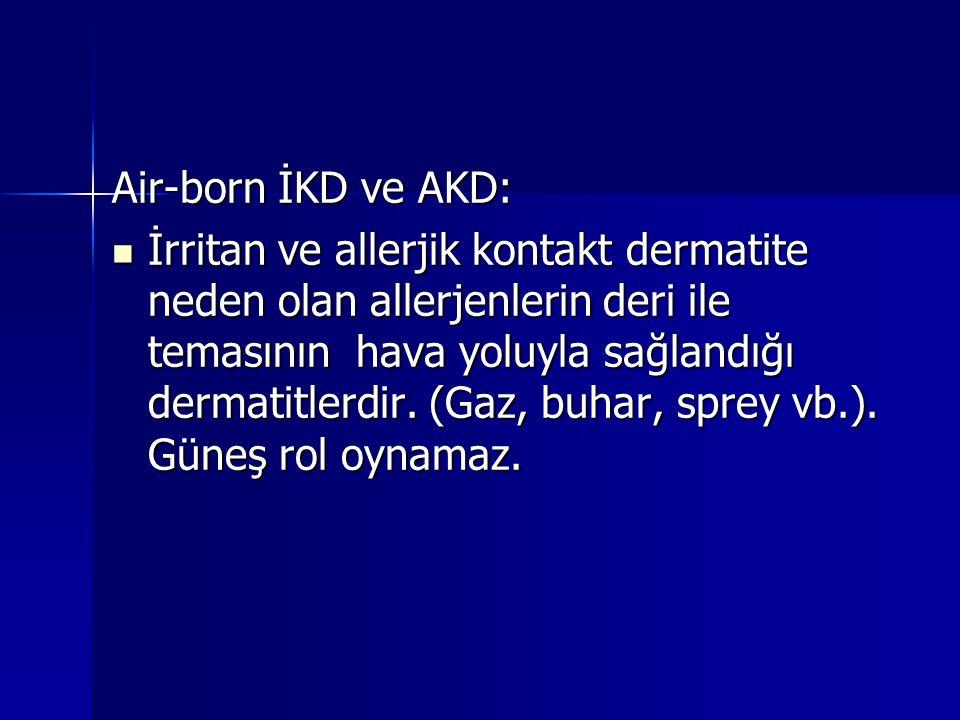 Air-born İKD ve AKD:  İrritan ve allerjik kontakt dermatite neden olan allerjenlerin deri ile temasının hava yoluyla sağlandığı dermatitlerdir. (Gaz,
