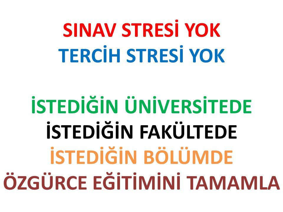 SINAV STRESİ YOK TERCİH STRESİ YOK İSTEDİĞİN ÜNİVERSİTEDE İSTEDİĞİN FAKÜLTEDE İSTEDİĞİN BÖLÜMDE ÖZGÜRCE EĞİTİMİNİ TAMAMLA