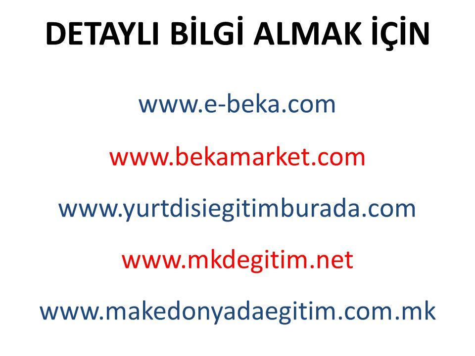 DETAYLI BİLGİ ALMAK İÇİN www.e-beka.com www.bekamarket.com www.yurtdisiegitimburada.com www.mkdegitim.net www.makedonyadaegitim.com.mk
