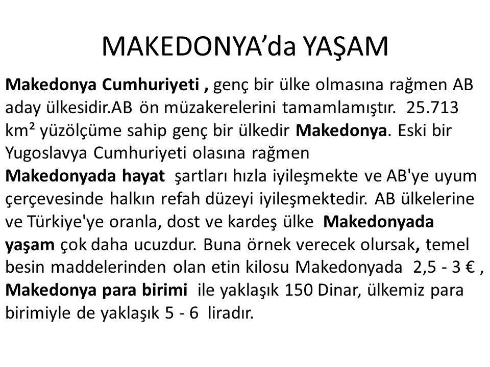 MAKEDONYA'da YAŞAM Makedonyada ev kiraları ; Örencilerimiz için uygun 2+1 veya 3 + 1 dairelerin kirası, ortalama 150 ile € 250 arası, yaklaşık 300 - 500 liradır ki böyle bir dairede 3 öğrencimiz rahat edebilmektedir.