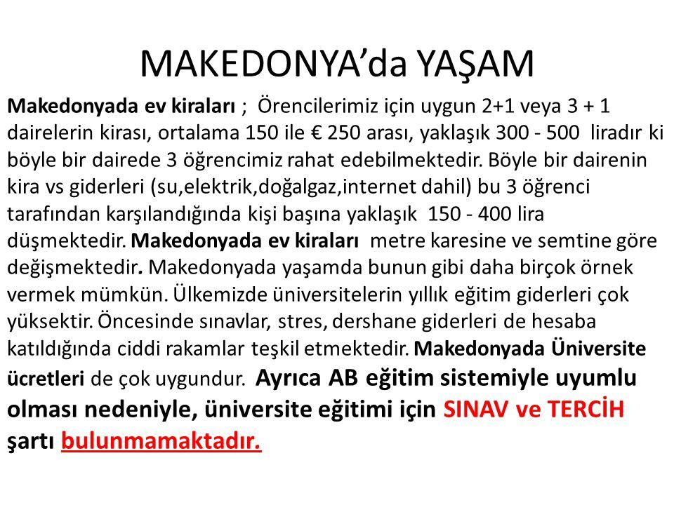 MAKEDONYA'da YAŞAM Makedonyada ev kiraları ; Örencilerimiz için uygun 2+1 veya 3 + 1 dairelerin kirası, ortalama 150 ile € 250 arası, yaklaşık 300 - 5