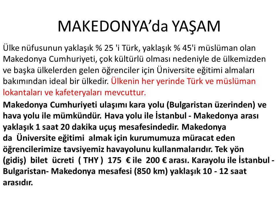 MAKEDONYA'da YAŞAM Ülke nüfusunun yaklaşık % 25 'i Türk, yaklaşık % 45'i müslüman olan Makedonya Cumhuriyeti, çok kültürlü olması nedeniyle de ülkemiz