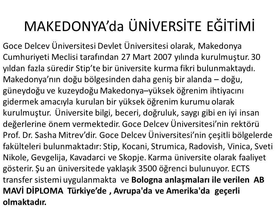 MAKEDONYA'da ÜNİVERSİTE EĞİTİMİ Goce Delcev Üniversitesi Devlet Üniversitesi olarak, Makedonya Cumhuriyeti Meclisi tarafından 27 Mart 2007 yılında kur