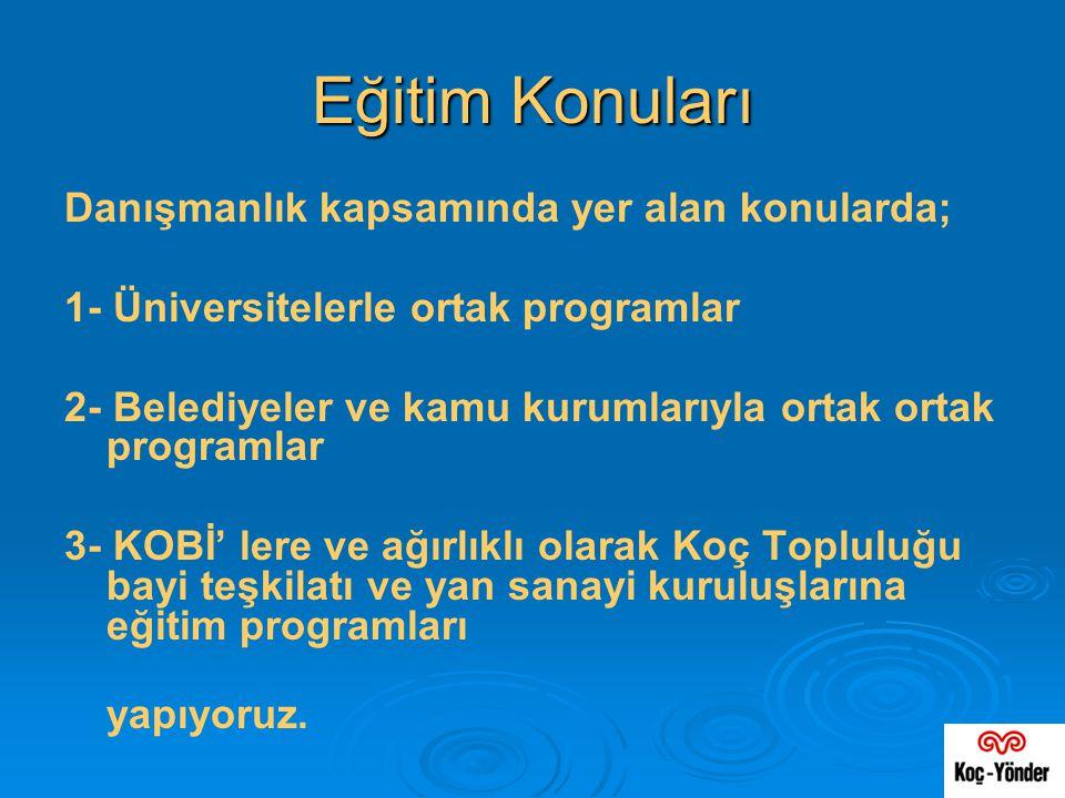 Eğitim Konuları Danışmanlık kapsamında yer alan konularda; 1- Üniversitelerle ortak programlar 2- Belediyeler ve kamu kurumlarıyla ortak ortak program