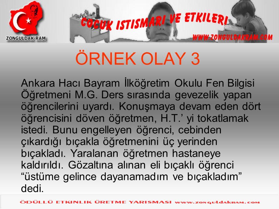 ÖRNEK OLAY 3 Ankara Hacı Bayram İlköğretim Okulu Fen Bilgisi Öğretmeni M.G. Ders sırasında gevezelik yapan öğrencilerini uyardı. Konuşmaya devam eden
