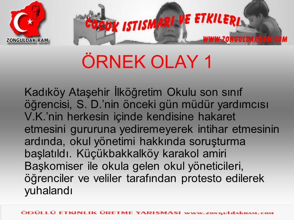 ÖRNEK OLAY 1 Kadıköy Ataşehir İlköğretim Okulu son sınıf öğrencisi, S. D.'nin önceki gün müdür yardımcısı V.K.'nin herkesin içinde kendisine hakaret e