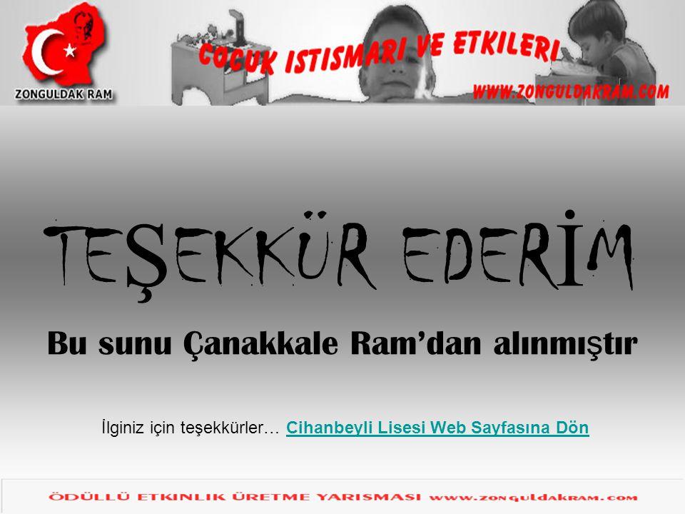 TE Ş EKKÜR EDER İ M Bu sunu Çanakkale Ram'dan alınmı ş tır İlginiz için teşekkürler… Cihanbeyli Lisesi Web Sayfasına DönCihanbeyli Lisesi Web Sayfasın