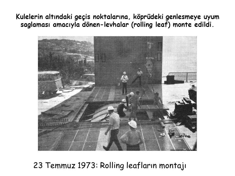 Kulelerin altındaki geçis noktalarına, köprüdeki genlesmeye uyum saglaması amacıyla dönen-levhalar (rolling leaf) monte edildi. 23 Temmuz 1973: Rollin