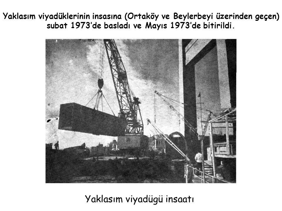 Yaklasım viyadüklerinin insasına (Ortaköy ve Beylerbeyi üzerinden geçen) subat 1973'de basladı ve Mayıs 1973'de bitirildi. Yaklasım viyadügü insaatı