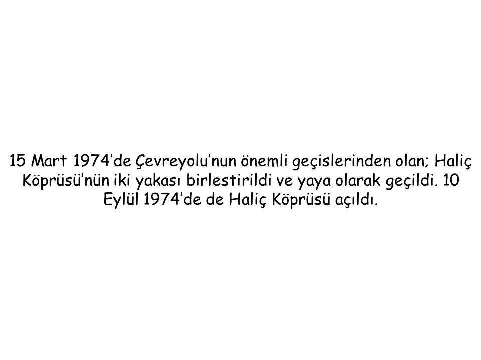 15 Mart 1974'de Çevreyolu'nun önemli geçislerinden olan; Haliç Köprüsü'nün iki yakası birlestirildi ve yaya olarak geçildi. 10 Eylül 1974'de de Haliç