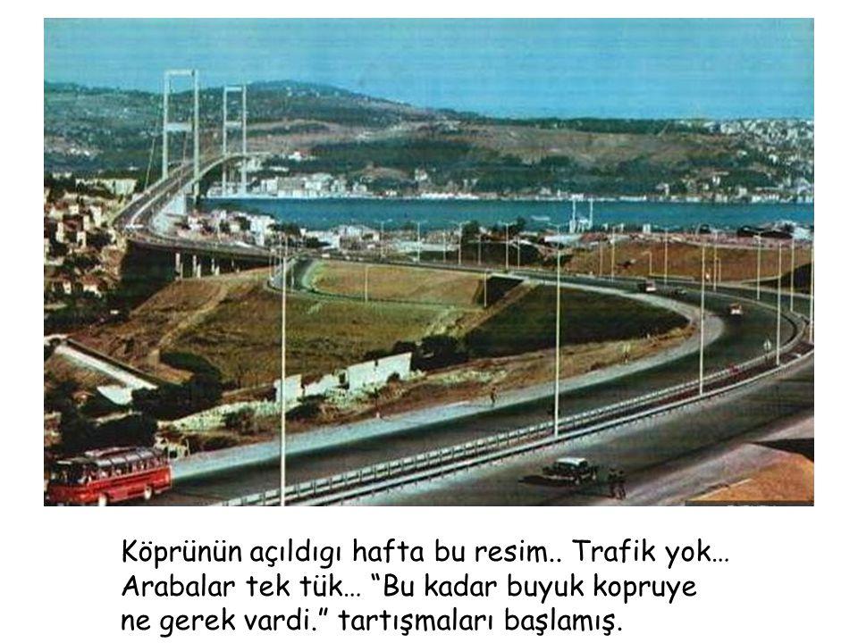 """Köprünün açıldıgı hafta bu resim.. Trafik yok… Arabalar tek tük… """"Bu kadar buyuk kopruye ne gerek vardi."""" tartışmaları başlamış."""