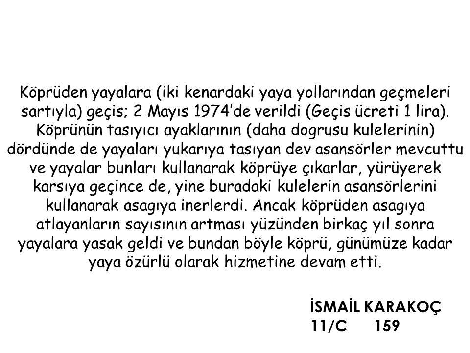 Köprüden yayalara (iki kenardaki yaya yollarından geçmeleri sartıyla) geçis; 2 Mayıs 1974'de verildi (Geçis ücreti 1 lira). Köprünün tasıyıcı ayakları