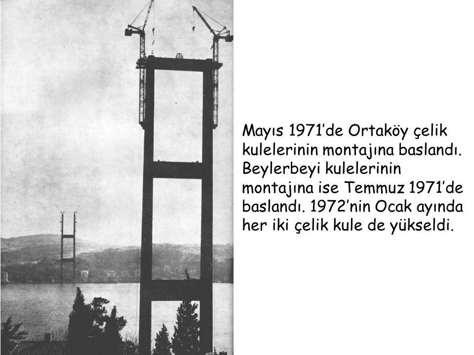 Mayıs 1971'de Ortaköy çelik kulelerinin montajına baslandı. Beylerbeyi kulelerinin montajına ise Temmuz 1971'de baslandı. 1972'nin Ocak ayında her iki