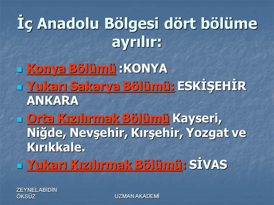 ZEYNEL ABİDİN ÖKSÜZUZMAN AKADEMİ İç Anadolu Bölgesi dört bölüme ayrılır:  Konya Bölümü :KONYA  Yukarı Sakarya Bölümü: ESKİŞEHİR ANKARA  Orta Kızılırmak Bölümü Kayseri, Niğde, Nevşehir, Kırşehir, Yozgat ve Kırıkkale.