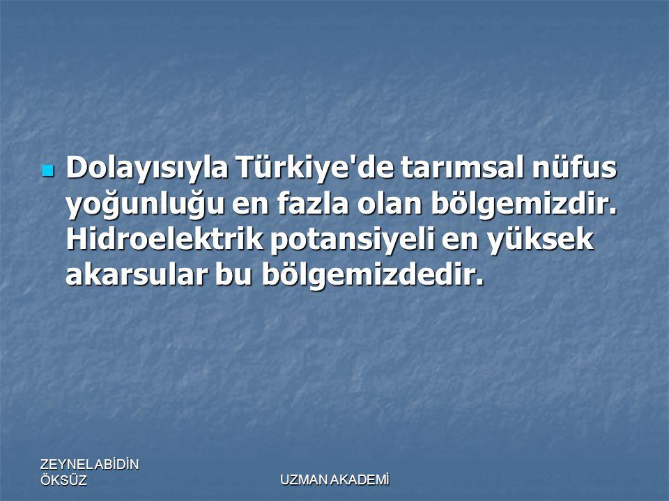 ZEYNEL ABİDİN ÖKSÜZUZMAN AKADEMİ  Dolayısıyla Türkiye de tarımsal nüfus yoğunluğu en fazla olan bölgemizdir.