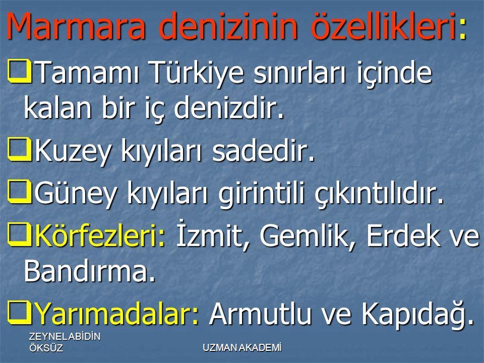 ZEYNEL ABİDİN ÖKSÜZUZMAN AKADEMİ Marmara denizinin özellikleri:  Tamamı Türkiye sınırları içinde kalan bir iç denizdir.