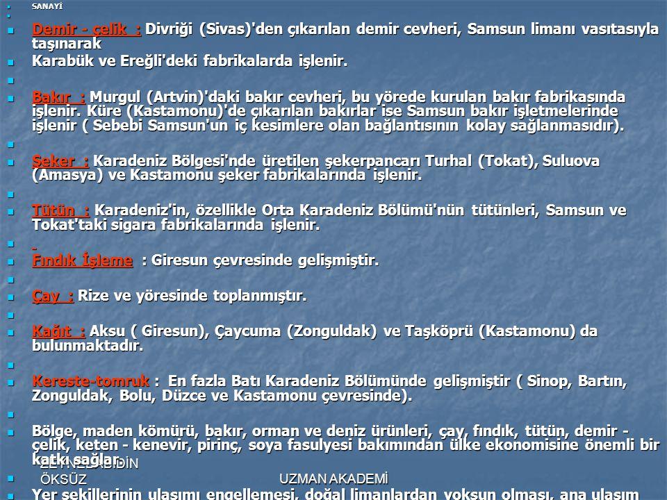 ZEYNEL ABİDİN ÖKSÜZUZMAN AKADEMİ  SANAYİ   Demir - çelik : Divriği (Sivas) den çıkarılan demir cevheri, Samsun limanı vasıtasıyla taşınarak  Karabük ve Ereğli deki fabrikalarda işlenir.
