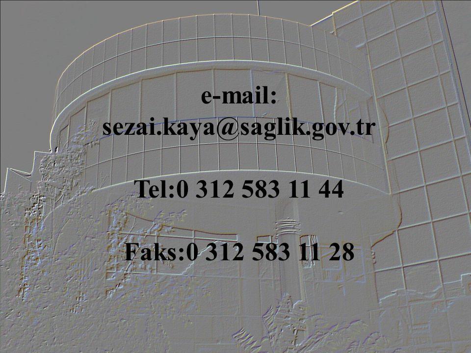 e-mail: sezai.kaya@saglik.gov.tr Tel:0 312 583 11 44 Faks:0 312 583 11 28