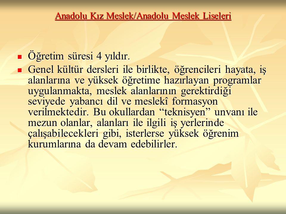 Anadolu Kız Meslek/Anadolu Meslek Liseleri Anadolu Kız Meslek/Anadolu Meslek Liseleri  Öğretim süresi 4 yıldır.  Genel kültür dersleri ile birlikte,