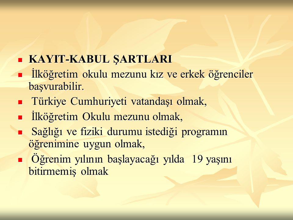  KAYIT-KABUL ŞARTLARI  İlköğretim okulu mezunu kız ve erkek öğrenciler başvurabilir.  İlköğretim okulu mezunu kız ve erkek öğrenciler başvurabilir.