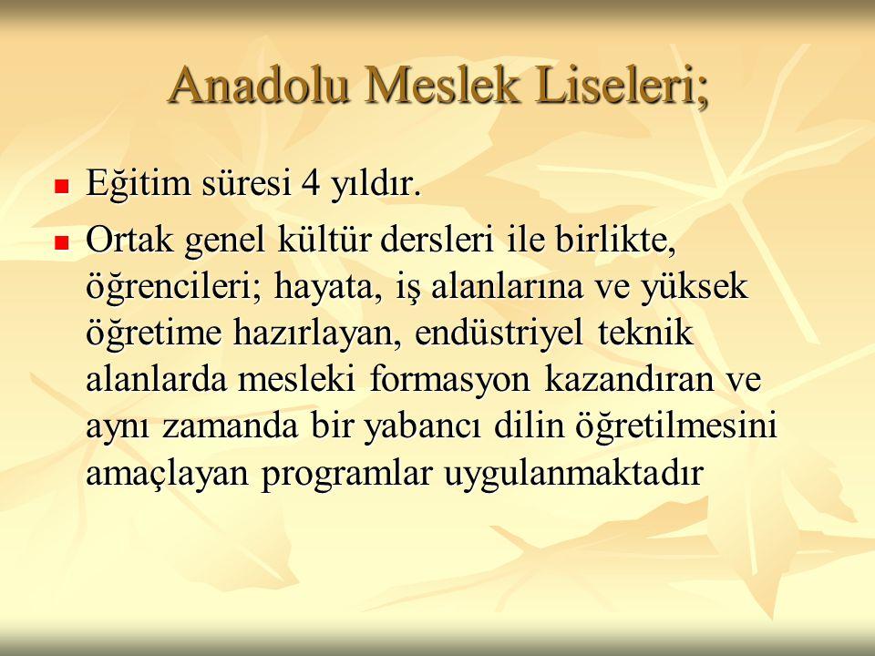 Anadolu Tarım Meslek ve Tarım Meslek Liseleri;  Eğitim süresi 4 yıldır.