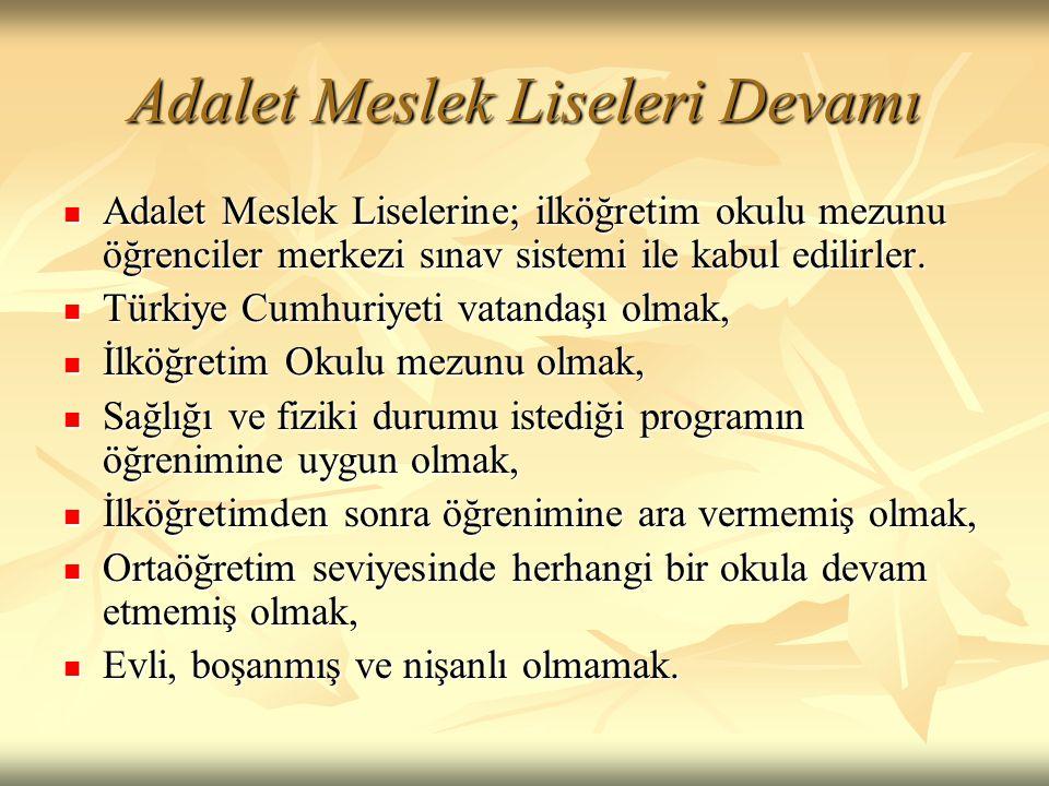 Adalet Meslek Liseleri Devamı  Adalet Meslek Liselerine; ilköğretim okulu mezunu öğrenciler merkezi sınav sistemi ile kabul edilirler.  Türkiye Cumh