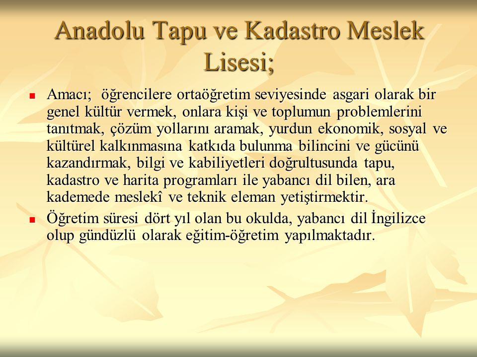 Anadolu Tapu ve Kadastro Meslek Lisesi;  Amacı; öğrencilere ortaöğretim seviyesinde asgari olarak bir genel kültür vermek, onlara kişi ve toplumun pr