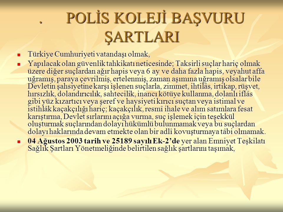 . POLİS KOLEJİ BAŞVURU ŞARTLARI  Türkiye Cumhuriyeti vatandaşı olmak,  Yapılacak olan güvenlik tahkikatı neticesinde; Taksirli suçlar hariç olmak üz