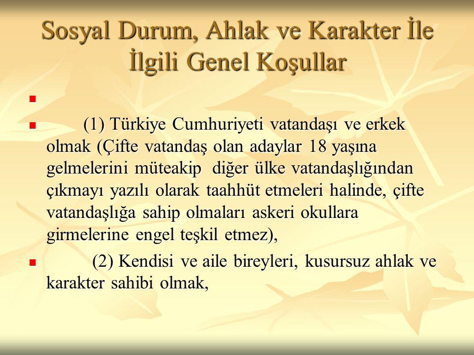 Sosyal Durum, Ahlak ve Karakter İle İlgili Genel Koşullar   (1) Türkiye Cumhuriyeti vatandaşı ve erkek olmak (Çifte vatandaş olan adaylar 18 yaşına