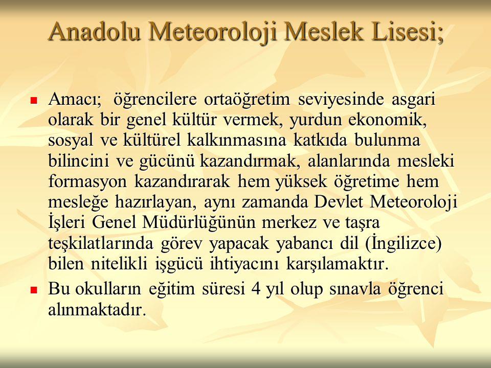 Anadolu Meteoroloji Meslek Lisesi;  Amacı; öğrencilere ortaöğretim seviyesinde asgari olarak bir genel kültür vermek, yurdun ekonomik, sosyal ve kült