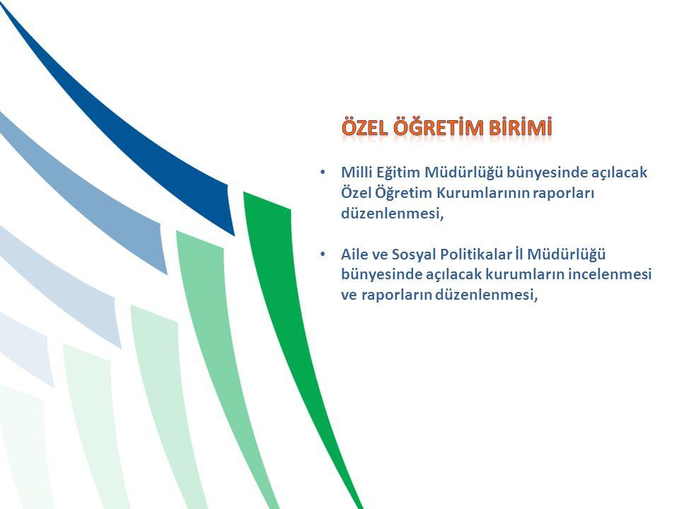 • Milli Eğitim Müdürlüğü bünyesinde açılacak Özel Öğretim Kurumlarının raporları düzenlenmesi, • Aile ve Sosyal Politikalar İl Müdürlüğü bünyesinde aç