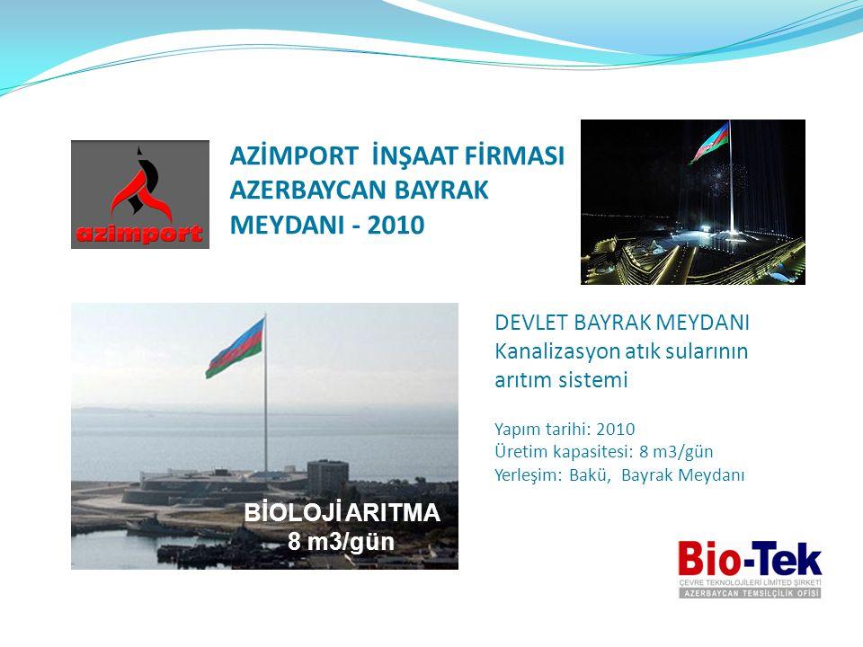 AZİMPORT İNŞAAT FİRMASI AZERBAYCAN BAYRAK MEYDANI - 2010 DEVLET BAYRAK MEYDANI Kanalizasyon atık sularının arıtım sistemi Yapım tarihi: 2010 Üretim ka
