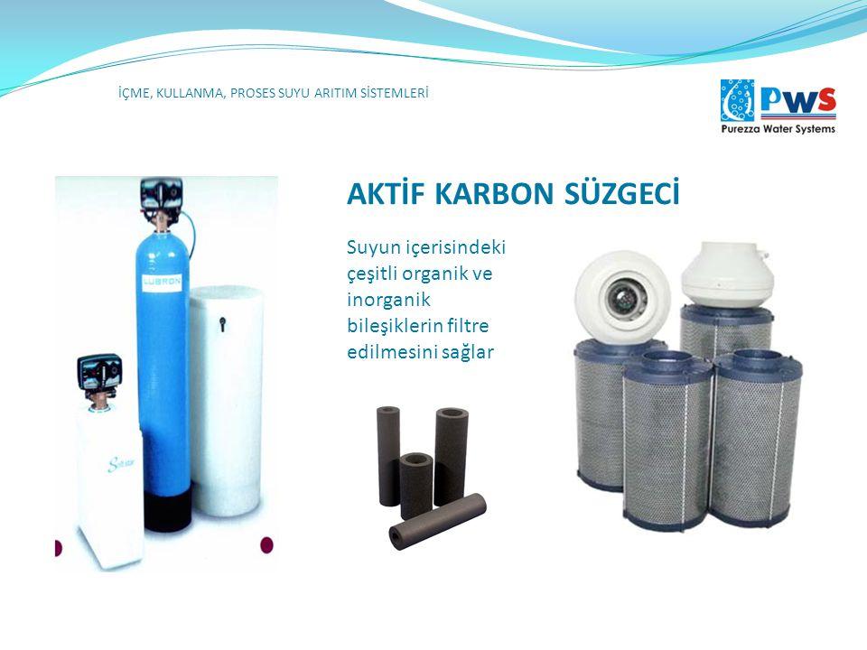 AKTİF KARBON SÜZGECİ Suyun içerisindeki çeşitli organik ve inorganik bileşiklerin filtre edilmesini sağlar İÇME, KULLANMA, PROSES SUYU ARITIM SİSTEMLE